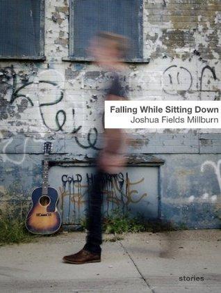 Falling While Sitting Down Joshua Fields Millburn