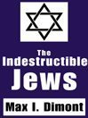 Indestructible Jews  by  Max I. Dimont