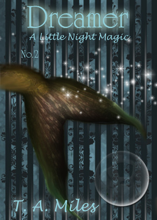Dreamer: A Little Night Magic T.A. Miles
