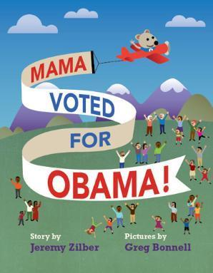 Mama Voted for Obama!  by  Jeremy Zilber