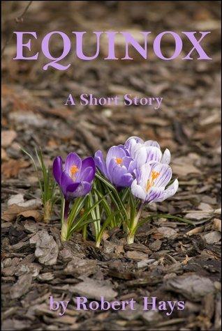 Equinox, A Short Story  by  Robert Hays