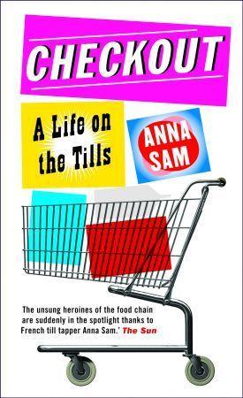 Checkout: A Life on the Tills Anna Sam