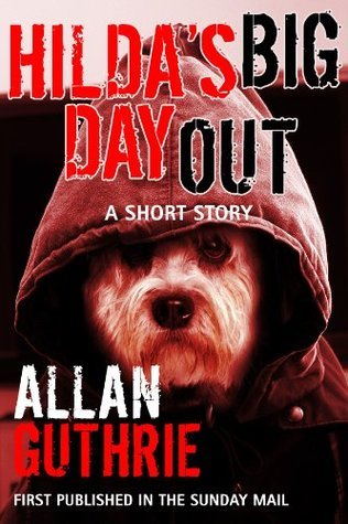 Hildas Big Day Out: A Short Story  by  Allan Guthrie