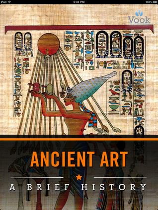 Ancient Art: A Brief History Charles River Editors