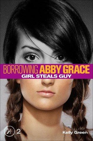 Girl Steals Guy (Borrowing Abby Grace, #2) Kelly Green