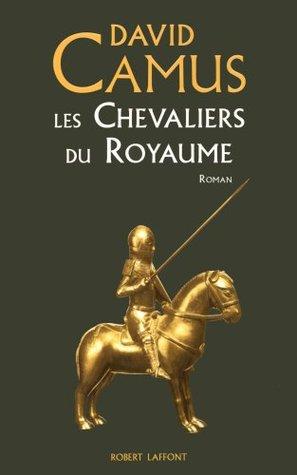 Les Chevaliers du Royaume: roman  by  David Camus