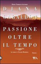 Passione oltre il tempo (La saga di Claire Randall,  #7) Diana Gabaldon