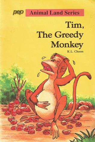 Tim, The Greedy Monkey  by  K. L. Choon
