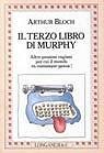 Il terzo libro di Murphy. Altre pessime ragioni per cui il mondo va comunque avanti!  by  Arthur Bloch