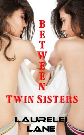 Between Twin Sisters  by  Laurelei Lane