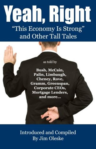 Yeah, Right: This Economy Is Strong And Other Tall Tales  by  Jim Oleske