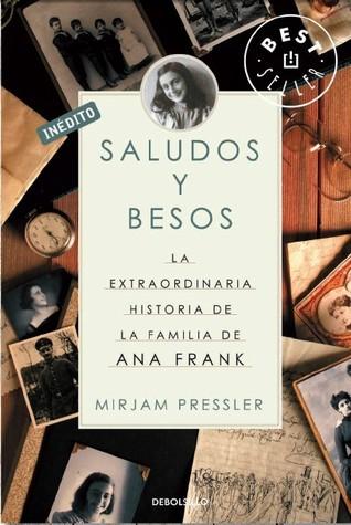 Saludos Y Besos / Greetings And Kisses La Extraordinaria Historia De La Familia De Ana Frank / The Extraordinary Story Of The Anne Franks Family  by  Mirjam Pressler
