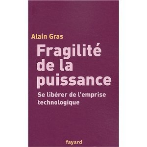 Fragilité de la puissance:Se libérer de lemprise technologique Alain Gras