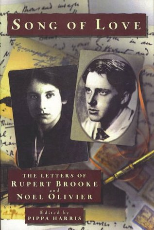 Song Of Love: The Letters of Rupert Brooke and Noel Olivier Pippa Harris