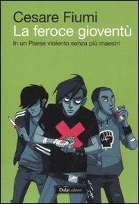 La feroce gioventù. In un paese violento senza più maestri  by  Cesare Fiumi