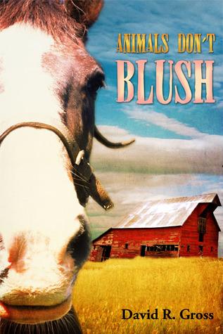Animals Dont Blush David R.  Gross