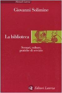 La biblioteca. Scenari, culture, pratiche di servizio Giovanni Solimine