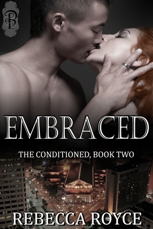Embraced (The Conditioned #2) Rebecca Royce