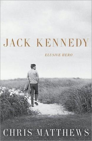 Jack Kennedy: Elusive Hero Chris Matthews