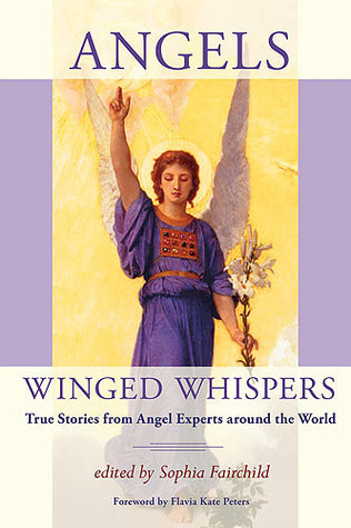 Angels Winged Whispers: True Stories from Angel Experts around the World Sophia Fairchild