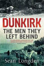 Dunkirk: The Men They Left Behind  by  Sean Longden