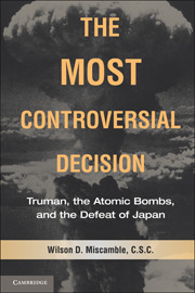The Most Controversial Decision: Truman, the Atomic Bombs, and the Defeat of Japan Wilson D. Miscamble