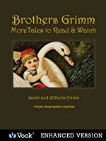 Brothers Grimm: More Tales to Read and Watch  by  Jacob Grimm