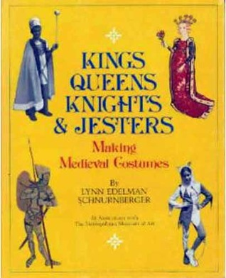 Kings, Queens, Knights, & Jesters: Making Medieval Costumes  by  Lynn Edelman Schnurnberger