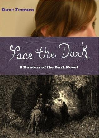 Face The Dark (Hunters of the Dark, #3)  by  Dave Ferraro