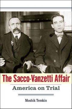 The Sacco-Vanzetti Affair : America on Trial  by  Moshik Temkin