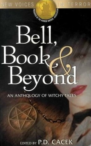 Bell, Book & Beyond: An Anthology of Witchy Tales P.D. Cacek