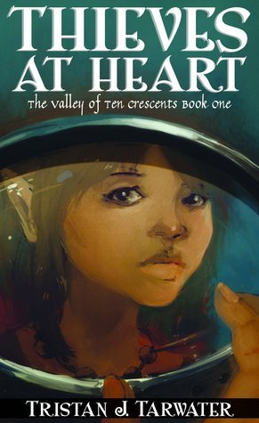 Thieves at Heart (The Valley of Ten Crescents, #1) Tristan J. Tarwater