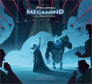 The Art of Megamind  by  Richard von Busack