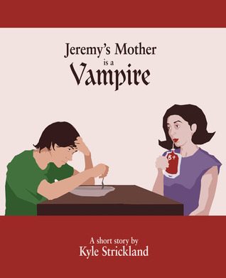 Jeremys Mother is a Vampire  by  Kyle Strickland