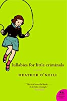 Lullabies For Little Criminals  by  Heather ONeill