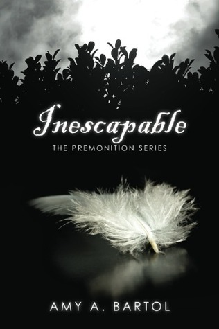 Inescapable (The Premonition, #1) Amy A. Bartol
