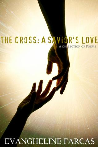 The Cross: A Saviors Love Evangheline Farcas