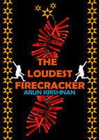 The Loudest Firecracker  by  Arun Krishnan