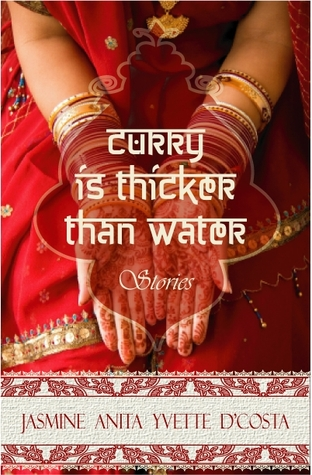 Curry Is Thicker Than Water  by  Jasmine Anita Yvette DCosta
