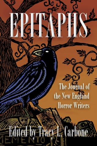 Epitaphs: The Journal of the New England Horror Writers, Vol. 1 Tracy L. Carbone