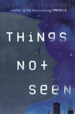 Things Not Seen (Things, #1) Andrew Clements