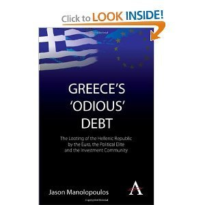 Greeces Odious Debt: The Looting of the Hellenic Republic  by  the Euro, the Political Elite and the Investment Community by Jason Manolopoulos