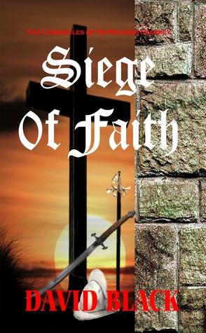 Siege of Faith (Chronicles of Sir Richard Starkey #1) David  Black