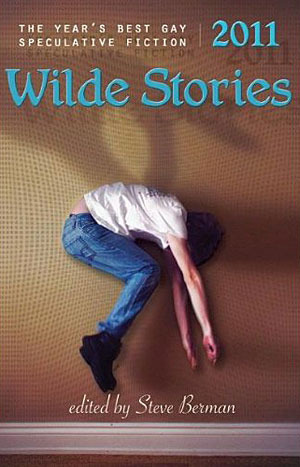 Wilde Stories 2011: The Years Best Gay Speculative Fiction Steve Berman