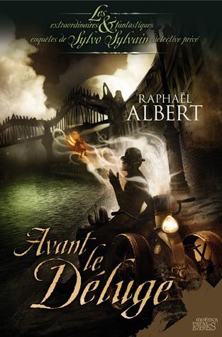 Avant Le Déluge (Les extraordinaires & fantastiques enquêtes de Sylvo Sylvain, détective privé, #2)  by  Raphaël Albert