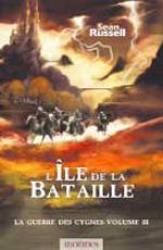 Lîle De La Bataille (La Guerre des Cygnes #3) Sean Russell