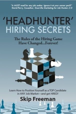Headhunter Hiring Secrets: The Rules of the Hiring Game Have Changed . . . Forever!  by  Skip Freeman
