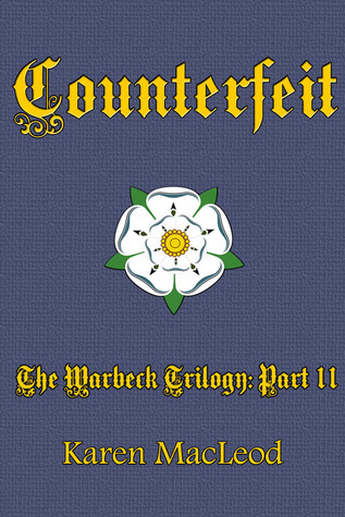 Counterfeit  (The Warbeck Trilogy, #2)  by  Karen MacLeod