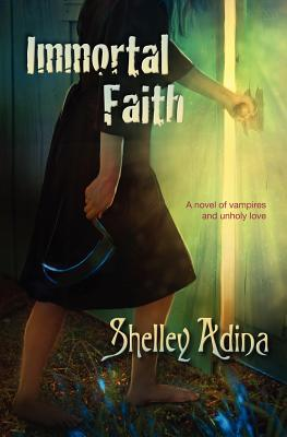 Immortal Faith: A Young Adult Novel of Vampires and Unholy Love  by  Shelley Adina