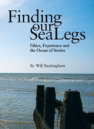 Finding Our Sea-Legs: Ethics, Experience and the Ocean of Stories Will Buckingham